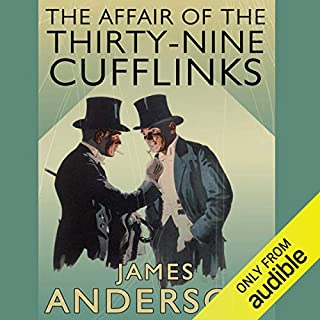 The Affair of the Thirty Nine-Cufflinks                   By:                                                                                                                                 James Anderson                               Narrated by:                                                                                                                                 Cornelius Garrett                      Length: 9 hrs and 33 mins     184 ratings     Overall 4.5