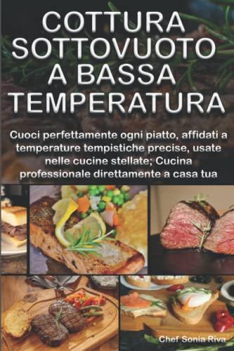 Cottura Sottovuoto A Bassa Temperatura: Cuoci perfettamente ogni piatto, affidati a temperature tempistiche precise, usate nelle cucine stellate; Cucina professionale direttamente a casa tua