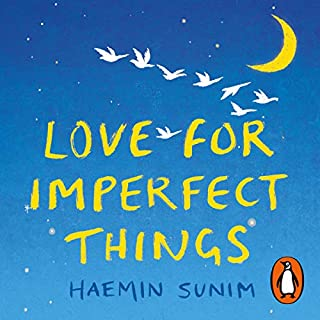 Love for Imperfect Things     How to Accept Yourself in a World Striving for Perfection              By:                                                                                                                                 Haemin Sunim                               Narrated by:                                                                                                                                 Raymond Lee                      Length: 4 hrs and 1 min     12 ratings     Overall 4.8