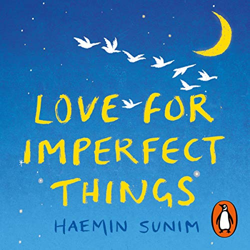 Love for Imperfect Things     How to Accept Yourself in a World Striving for Perfection              By:                                                                                                                                 Haemin Sunim                               Narrated by:                                                                                                                                 Raymond Lee                      Length: 4 hrs and 1 min     3 ratings     Overall 4.3