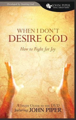 Download When I Don't Desire God: How to Fight for Joy (John Piper Small Group) 1433502534