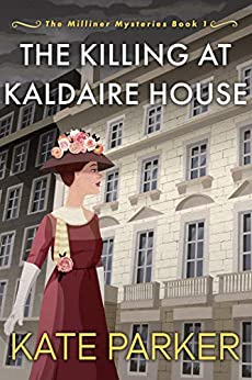 The Killing at Kaldaire House (The Milliner Mysteries Book 1) by [Kate Parker]