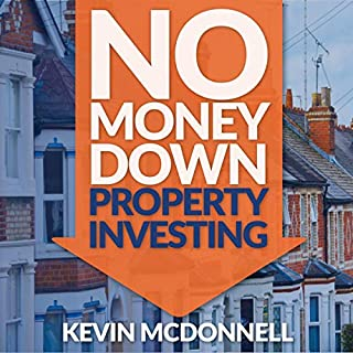 No Money Down Property Investing                   By:                                                                                                                                 Kevin McDonnell                               Narrated by:                                                                                                                                 Kevin McDonnell                      Length: 8 hrs and 4 mins     205 ratings     Overall 4.8