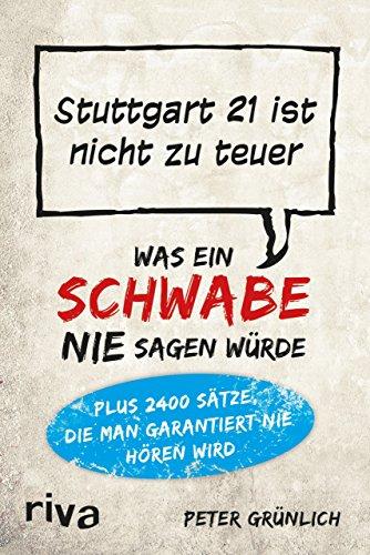 Was ein Schwabe nie sagen würde: Stuttgart 21 ist nicht zu teuer