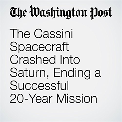 The Cassini Spacecraft Crashed Into Saturn, Ending a Successful 20-Year Mission | Sarah Kaplan