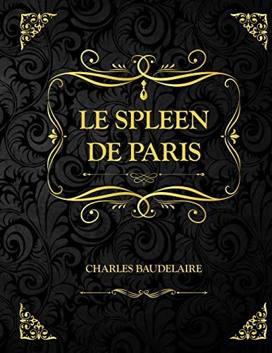 Le Spleen de Paris: Petits poèmes en prose - Charles Baudelaire