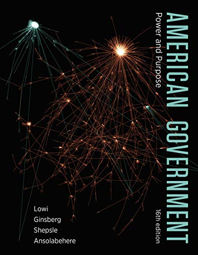 Compare Textbook Prices for American Government: Power and Purpose Sixteenth Edition ISBN 9780393538915 by Lowi, Theodore J.,Ginsberg, Benjamin,Shepsle, Kenneth A.,Ansolabehere, Stephen