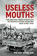 Useless Mouths: The British Army's Battles in France after Dunkirk May-June 1940
