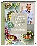 Gesund und fit mit Frank Rosin: Erfolgreich abnehmen mit dem Ernährungsprogramm vom Sternekoch. Das Kochbuch mit 75 Rezepten