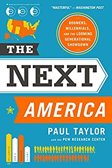 The Next America: Boomers, Millennials, and the Looming Generational Showdown by [Paul Taylor, Pew Research Center]