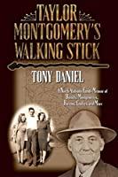 Taylor Montgomery's Walking Stick: A North Alabama Family Memoir of Daniels, Montgomerys, Barrons, Cooleys, and More