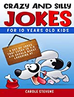 . Crazy and Silly Jokes for 10 years old kids: a set of jokes that every 10 y.o. kid should burst laughing at
