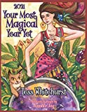 2021: Your Most Magical Year Yet!: A Purposeful Planner for Everyday Enchantment: Calendar with Spells, Coloring Pages, Journaling Prompts, Moon Signs, and Astrology