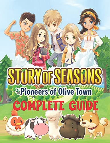 Story of Seasons Pioneers of Olive Town : COMPLETE GUIDE: Best Tips, Tricks, Walkthroughs and Strategies to Become a Pro Player