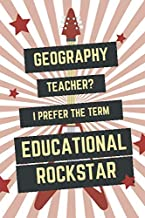 Geography Teacher? I Prefer The Term Educational Rockstar: Funny Geography Teacher Journal - White and Red Notebook Geography Teacher Gift