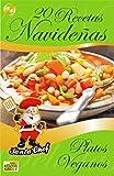 20 RECETAS NAVIDEÑAS - PLATOS VEGANOS (Colección Santa Chef nº 54)