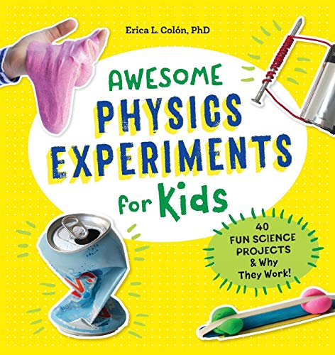 Awesome Physics Experiments for Kids: 40 Fun Science Projects and Why They Work (Awesome STEAM...