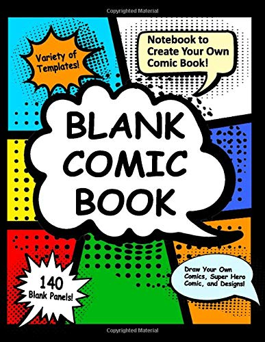 Blank Comic Book: Notebook to Create Your Own Comic Book - 140 blank pages to draw your own comics, super hero comic, variety of templates and designs