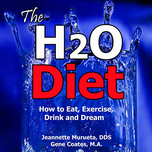 The H2O Diet: How to Eat, Exercise, Drink and Dream. audiobook cover art