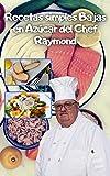 Recetas simples Bajas en Azúcar del Chef Raymond: libro de cocina con recetas bajas en nivel de azucar saludables