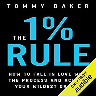The 1% Rule     How to Fall in Love with the Process and Achieve Your Wildest Dreams              Written by:                                                                                                                                 Tommy Baker                               Narrated by:                                                                                                                                 Tommy Baker                      Length: 4 hrs and 22 mins     3 ratings     Overall 4.3