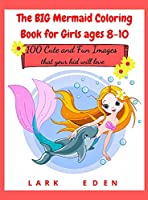 The BIG Mermaid Coloring Book for Girls ages 8-10: 200 Cute and Fun Images that your kid will love