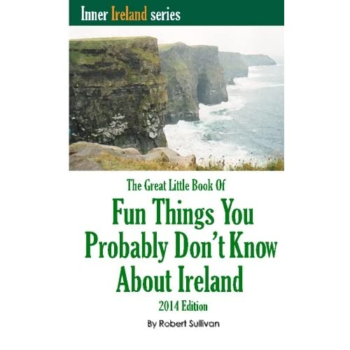 The Great Little Book of Fun Things You Probably Don't Know About Ireland: Unusual facts, quotes, news items, proverbs and more about the Irish world, old and new (Inner Ireland) (Volume 2)