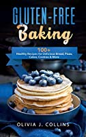 Gluten-Free Baking: 100+ Healthy Recipes for Delicious Bread, Pizza, Cakes, Cookies and More