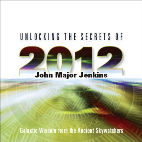 Unlocking the Secrets of 2012                   By:                                                                                                                                 John Major Jenkins                               Narrated by:                                                                                                                                 John Major Jenkins                      Length: 3 hrs and 32 mins     33 ratings     Overall 3.1