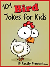 101 Bird Jokes for Kids. Animal Jokes for Children - Short, Funny, Clean and Corny Kid's Jokes - Fun with the Funniest Lam...