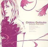 Singles 2000 - 2003 by Chihiro Onitsuka (2005-09-07)