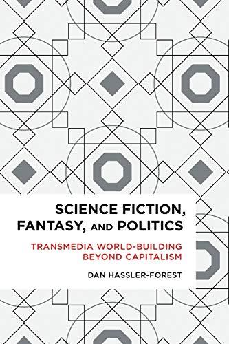Science Fiction, Fantasy, and Politics: Transmedia World-Building Beyond Capitalism (Radical Cultural Studies)