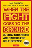 When the Fight Goes to the Ground: Jiu-Jitsu Strategies and Tactics for Self-Defense - Lori O'Connell