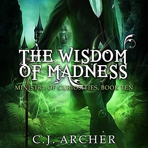The Wisdom of Madness     Ministry of Curiosities, Book 10              By:                                                                                                                                 C.J. Archer                               Narrated by:                                                                                                                                 Shiromi Arserio                      Length: 6 hrs and 23 mins     115 ratings     Overall 4.6