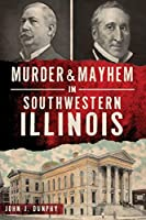 Murder & Mayhem in Southwestern Illinois