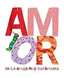 Amor de La Oruga Muy Hambrienta (The World of Eric Carle)