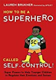 How to Be a Superhero Called Self-Control!: Super Powers to Help Younger Children to Regulate their Emotions and Senses-Mom s Choice Award Gold Seal Winner