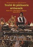 Traité de pâtisserie artisanale - Fours secs, Chocolaterie, Glacerie, Sucres d'Art