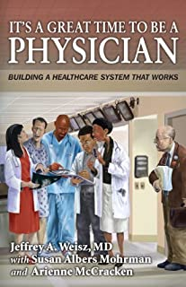 It's a Great Time to Be A Physician: Building a Healthcare System that Works