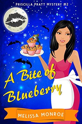 A Bite of Blueberry: A Vampire & Baking Paranormal Cozy Mystery (Priscilla Pratt Mystery Book 2)