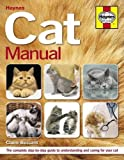 The Cat Manual: The Complete Step-by-step Guide to Understanding and Caring for Your Cat (Haynes Manual)