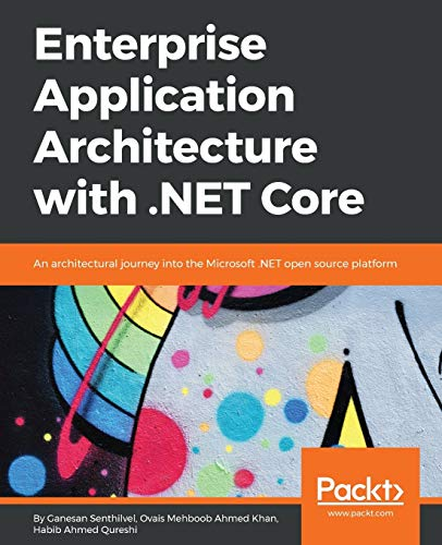 Compare Textbook Prices for Enterprise Application Architecture with .NET Core: An architectural journey into the Microsoft .NET open source platform  ISBN 9781786468888 by Senthilvel, Ganesan,Khan, Ovais Mehboob Ahmed,Qureshi, Habib Ahmed