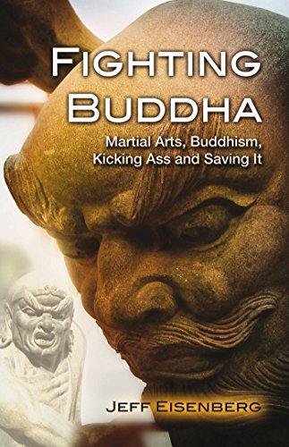 Fighting Buddha: Martial Arts, Buddhism, Kicking Ass and Saving It