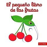 El pequeño libro de las frutas (Libros con mecanismos)