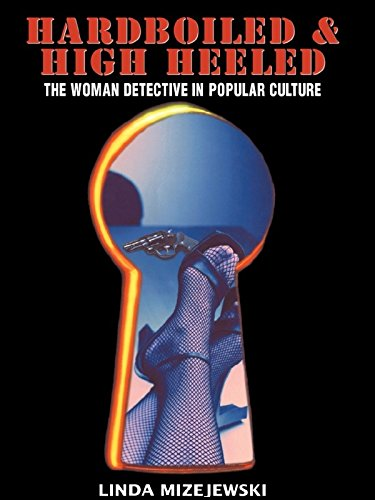 Hardboiled and High Heeled: The Woman Detective in Popular Culture (English Edition)