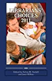 Librarians' Choices 2011: A guide for selecting and sharing the best books of the year for children and young adults