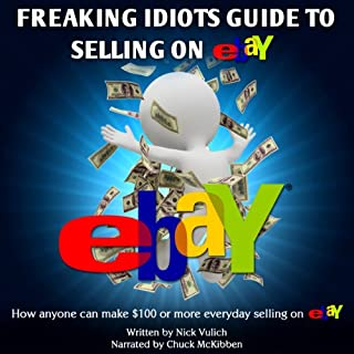 Freaking Idiots Guide to Selling on eBay     How Anyone Can Make $100 or More Everyday Selling on eBay              By:                                                                                                                                 Nick Vulich                               Narrated by:                                                                                                                                 Chuck McKibben                      Length: 1 hr and 30 mins     15 ratings     Overall 4.4