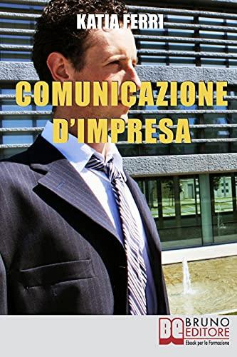 Comunicazione d'impresa: Come Costruire una Solida Identità Aziendale e Comunicarla all'Esterno e all'Interno