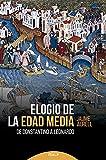 Elogio De La Edad Media. De Constantino A Leonardo (Historia y biografías)