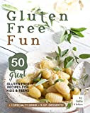 Gluten Free Fun: 50 Great Gluten Free Recipes for Kids & Teens + 1 specialty drink + 5 g.f. desserts!